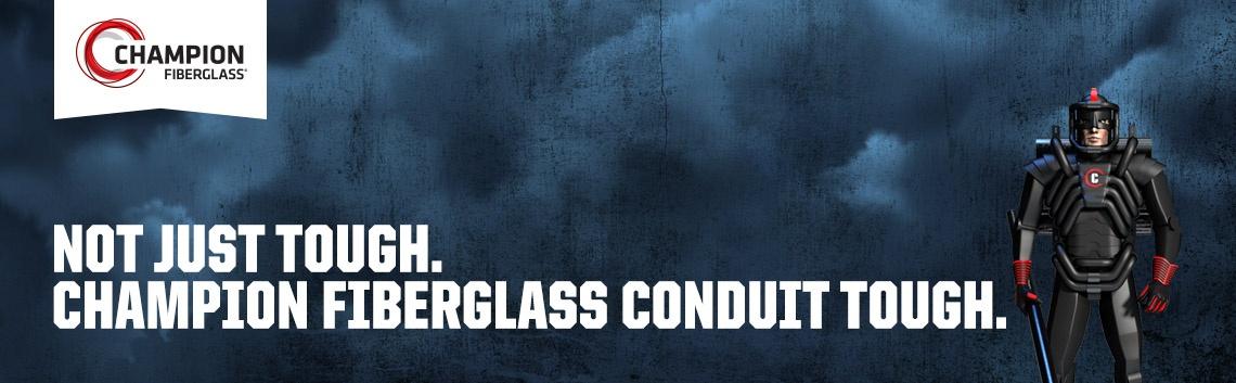 Not Just Tough. Champion Fiberglass Conduit Tough.