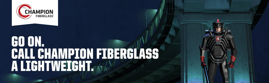 Go on. Call Champion Fiberglass a lightweight.